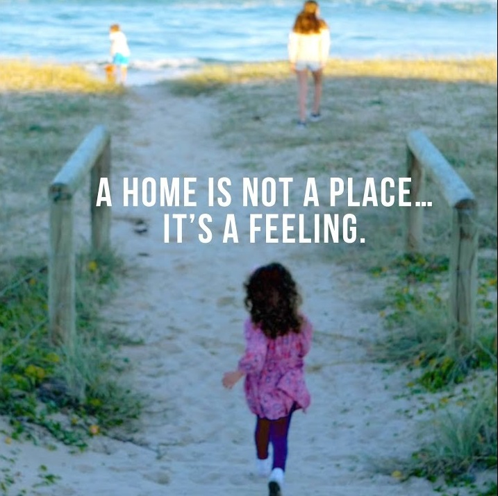 A home is not a place... it's a feeling.